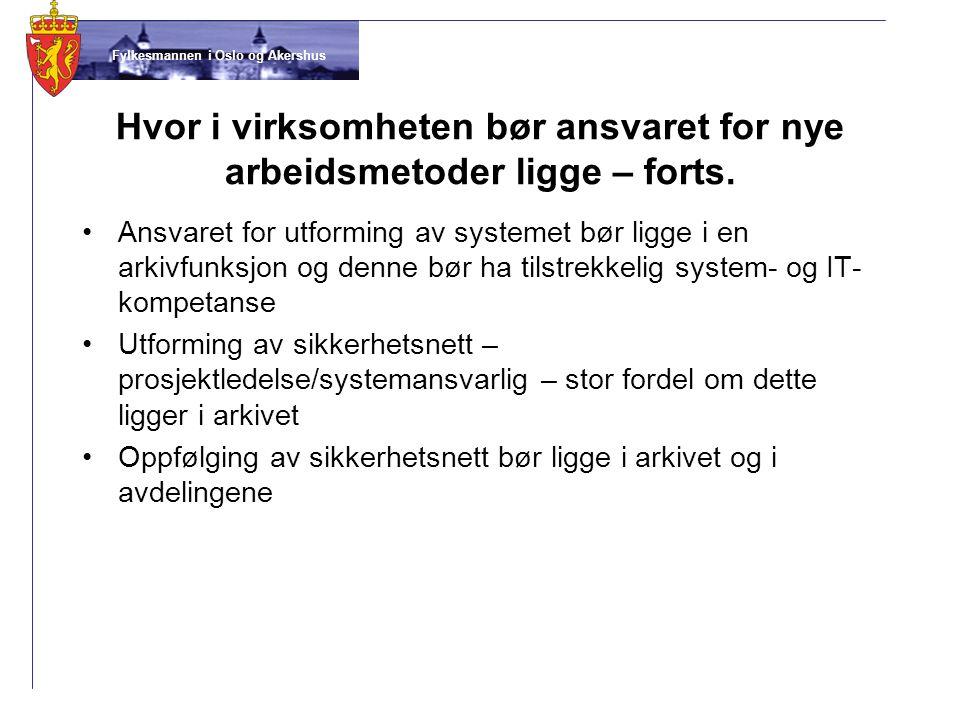 Fylkesmannen i Oslo og Akershus Hvor i virksomheten bør ansvaret for nye arbeidsmetoder ligge – forts. •Ansvaret for utforming av systemet bør ligge i