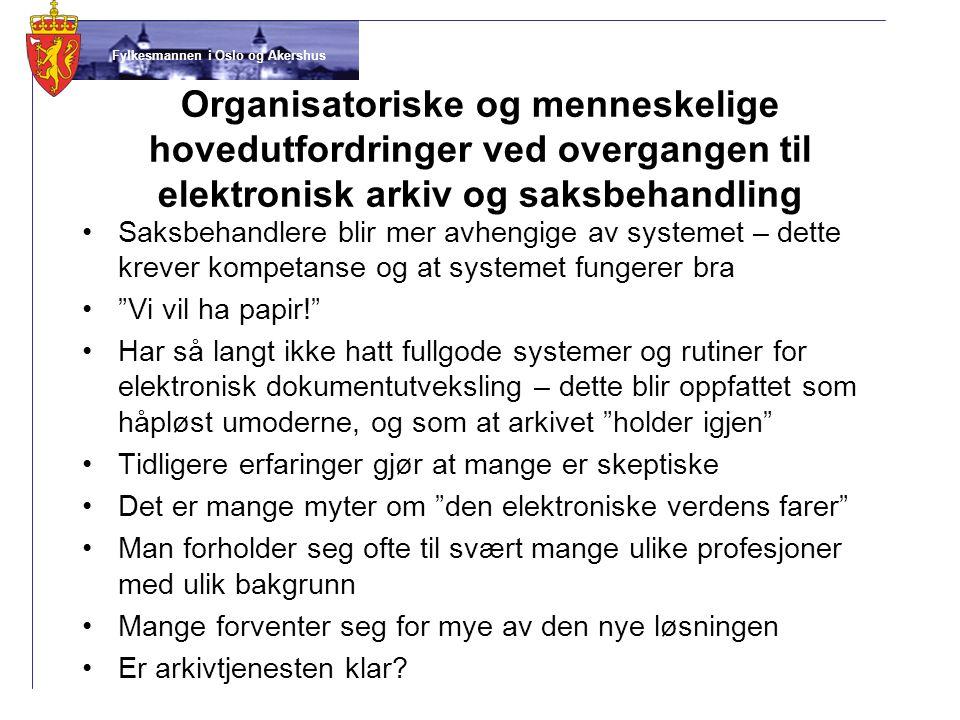 Fylkesmannen i Oslo og Akershus Organisatoriske og menneskelige hovedutfordringer ved overgangen til elektronisk arkiv og saksbehandling •Saksbehandle
