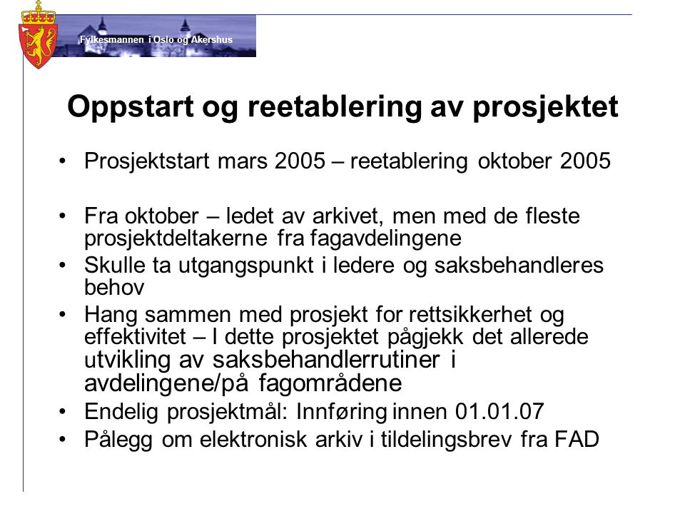 Fylkesmannen i Oslo og Akershus Oppstart og reetablering av prosjektet •Prosjektstart mars 2005 – reetablering oktober 2005 •Fra oktober – ledet av ar