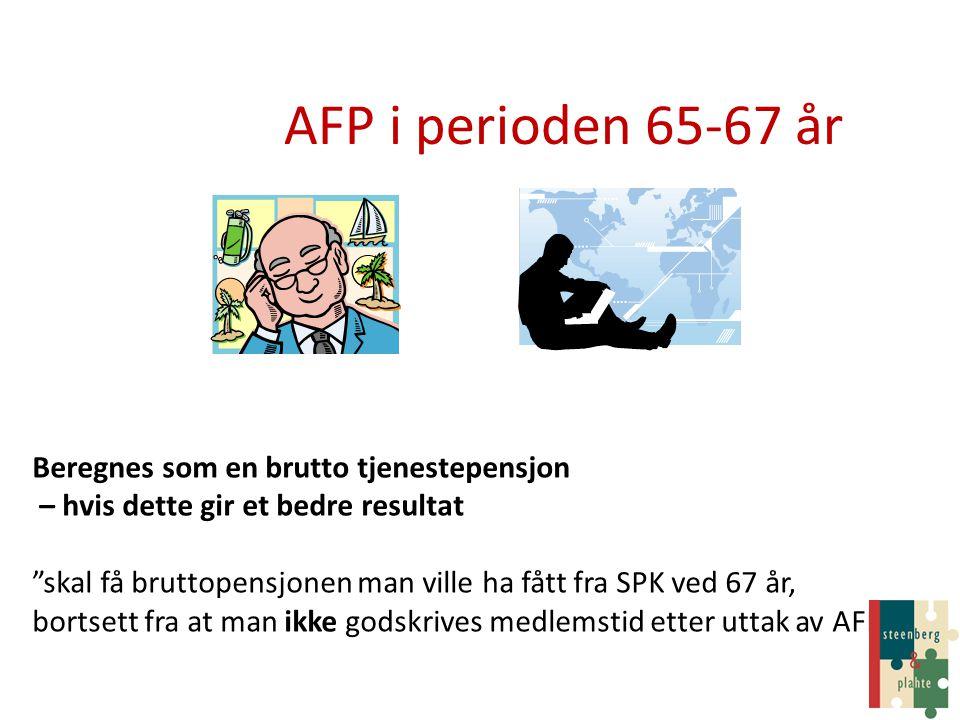 """AFP i perioden 65-67 år Beregnes som en brutto tjenestepensjon – hvis dette gir et bedre resultat """"skal få bruttopensjonen man ville ha fått fra SPK v"""