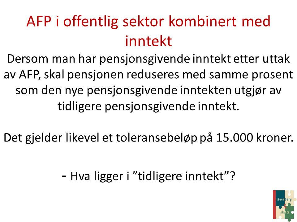 AFP i offentlig sektor kombinert med inntekt Dersom man har pensjonsgivende inntekt etter uttak av AFP, skal pensjonen reduseres med samme prosent som