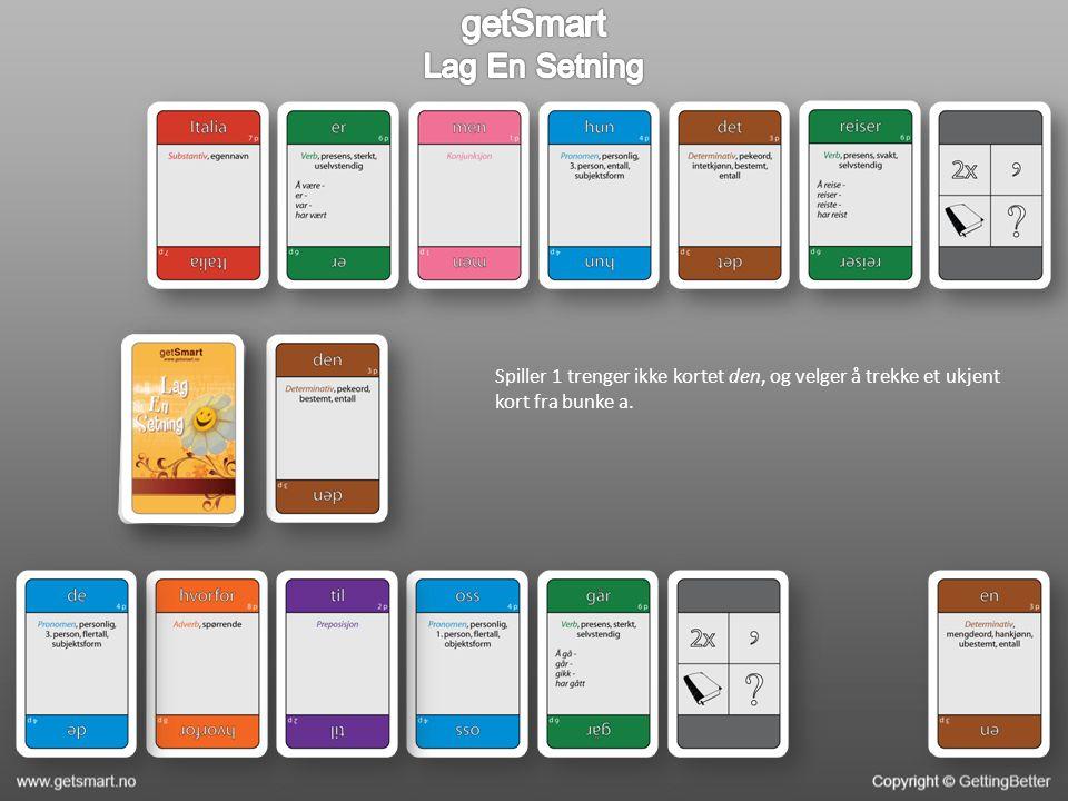 Spiller 1 trenger ikke kortet den, og velger å trekke et ukjent kort fra bunke a.