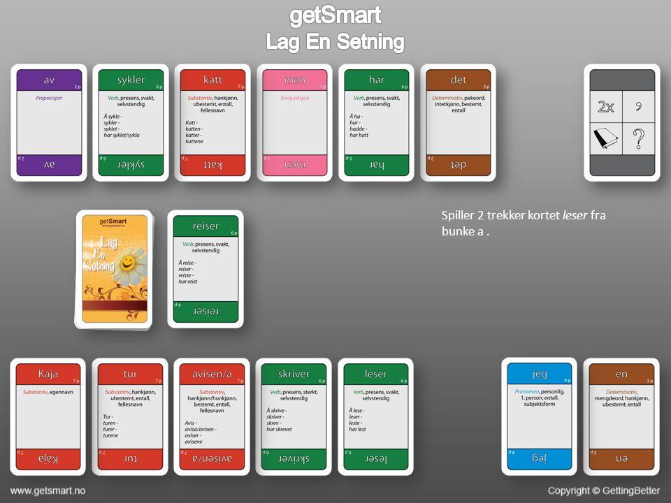Spiller 2 trekker kortet leser fra bunke a.