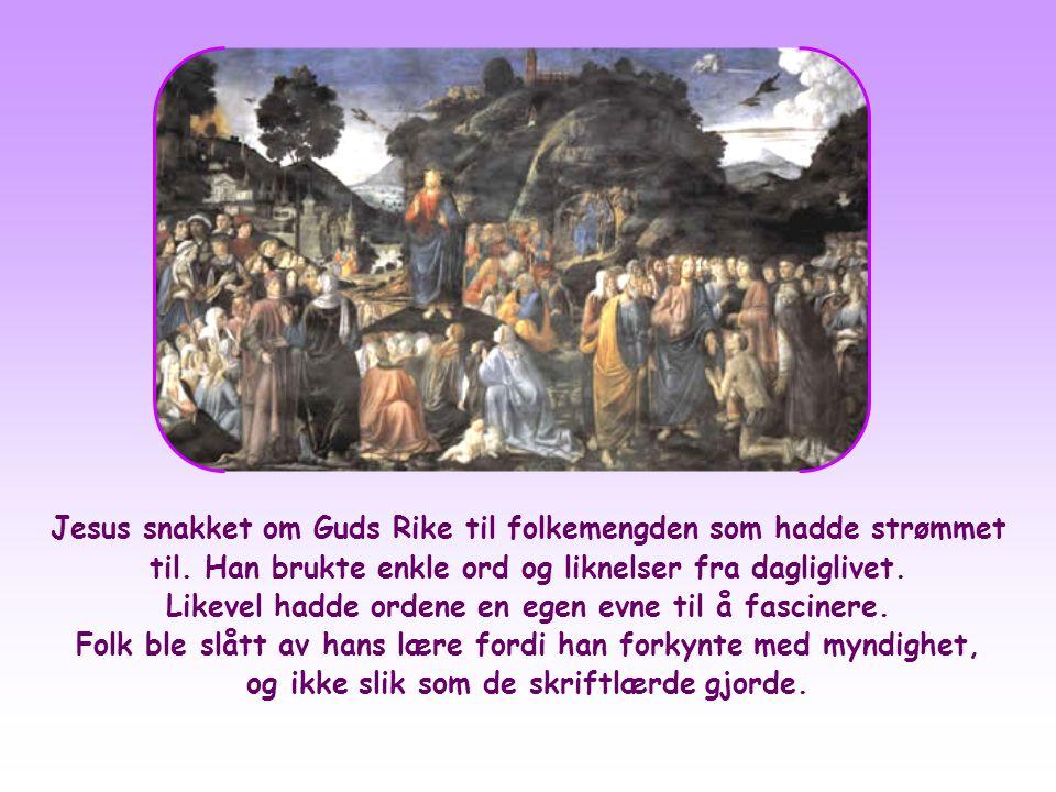 Jesus snakket om Guds Rike til folkemengden som hadde strømmet til.