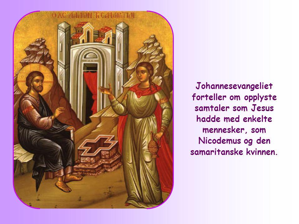 Johannesevangeliet forteller om opplyste samtaler som Jesus hadde med enkelte mennesker, som Nicodemus og den samaritanske kvinnen.