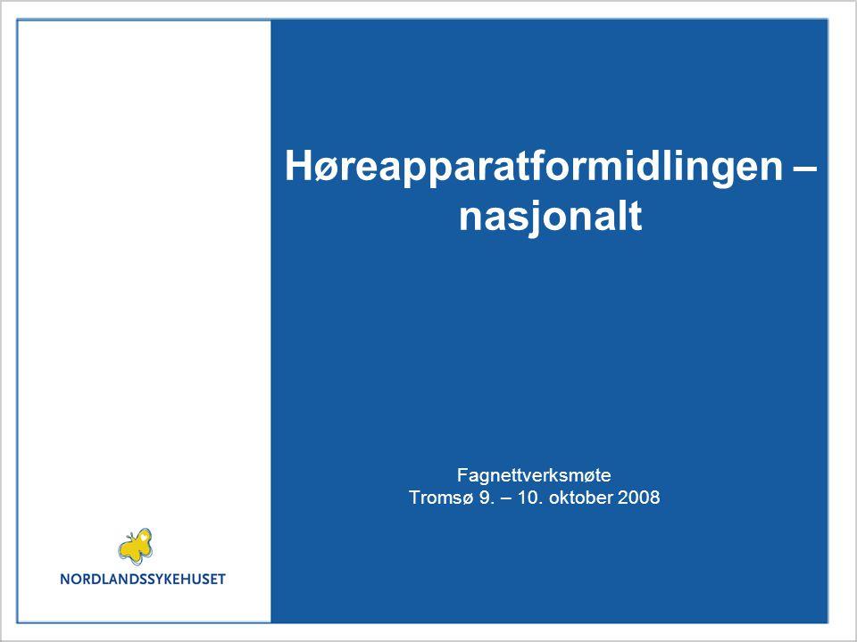 Høreapparatformidlingen – nasjonalt Fagnettverksmøte Tromsø 9. – 10. oktober 2008