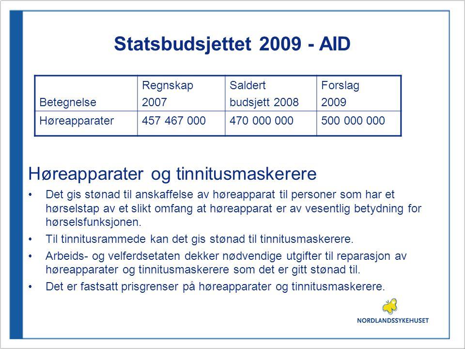Statsbudsjettet 2009 - AID Høreapparater og tinnitusmaskerere •Det gis stønad til anskaffelse av høreapparat til personer som har et hørselstap av et