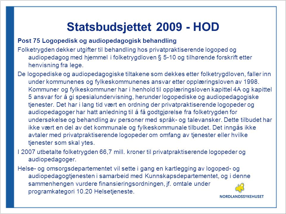 Statsbudsjettet 2009 - HOD Post 75 Logopedisk og audiopedagogisk behandling Folketrygden dekker utgifter til behandling hos privatpraktiserende logope