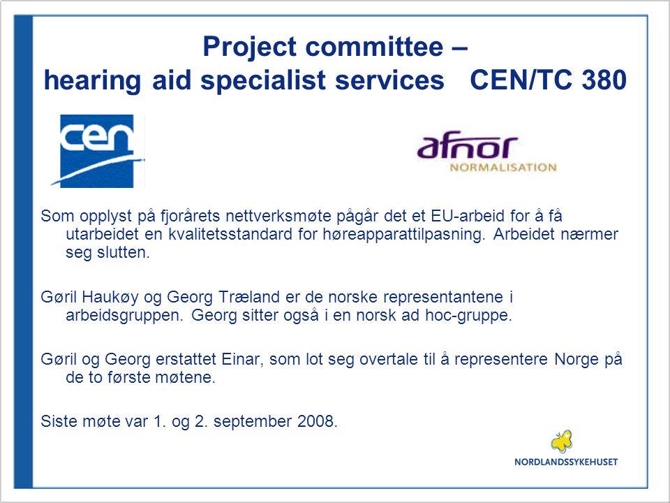 Project committee – hearing aid specialist services CEN/TC 380 Som opplyst på fjorårets nettverksmøte pågår det et EU-arbeid for å få utarbeidet en kv