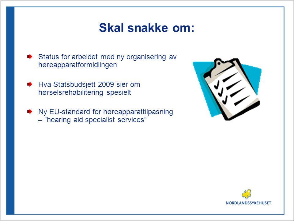Skal snakke om: Status for arbeidet med ny organisering av høreapparatformidlingen Hva Statsbudsjett 2009 sier om hørselsrehabilitering spesielt Ny EU