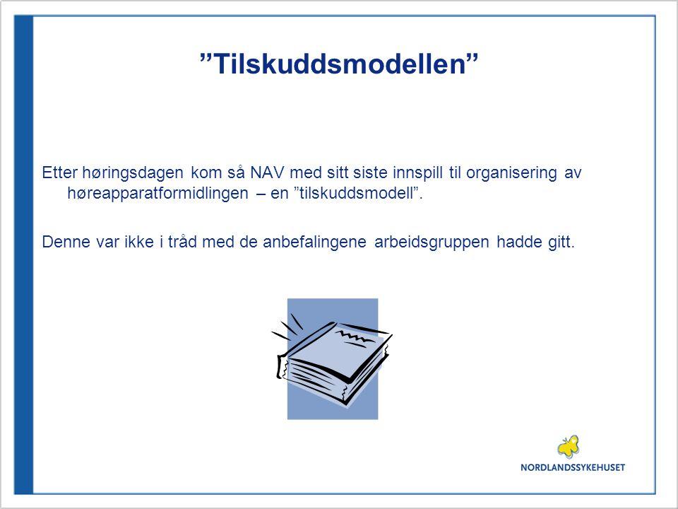 """""""Tilskuddsmodellen"""" Etter høringsdagen kom så NAV med sitt siste innspill til organisering av høreapparatformidlingen – en """"tilskuddsmodell"""". Denne va"""