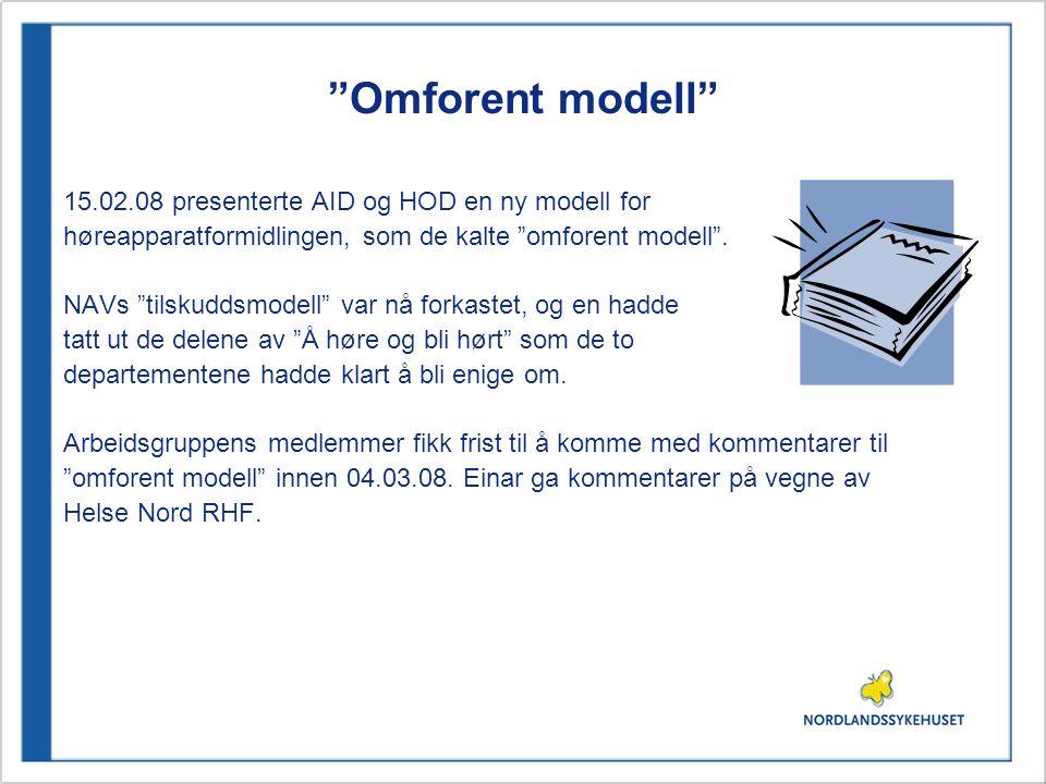 """""""Omforent modell"""" 15.02.08 presenterte AID og HOD en ny modell for høreapparatformidlingen, som de kalte """"omforent modell"""". NAVs """"tilskuddsmodell"""" var"""