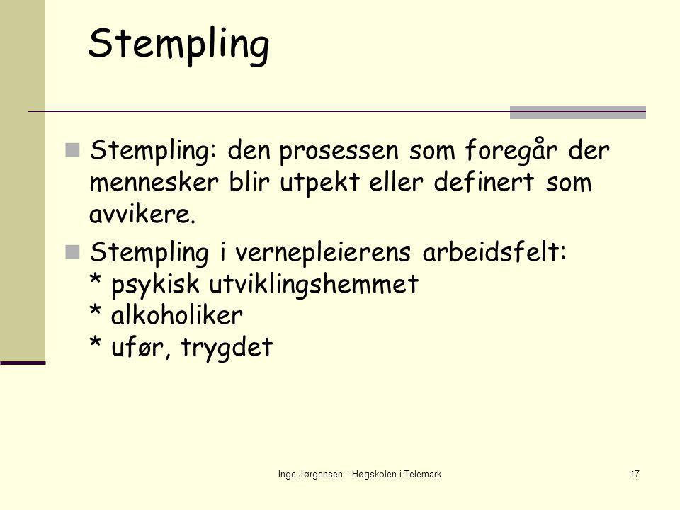 Inge Jørgensen - Høgskolen i Telemark17 Stempling  Stempling: den prosessen som foregår der mennesker blir utpekt eller definert som avvikere.  Stem