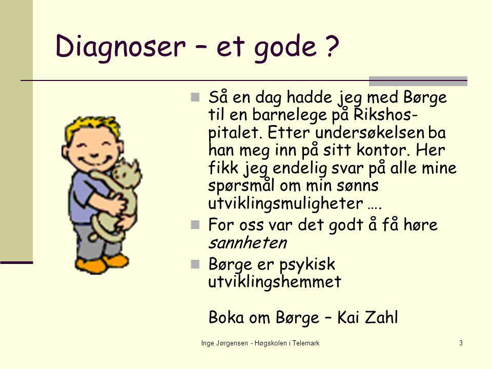 Inge Jørgensen - Høgskolen i Telemark3 Diagnoser – et gode ?  Så en dag hadde jeg med Børge til en barnelege på Rikshos- pitalet. Etter undersøkelsen