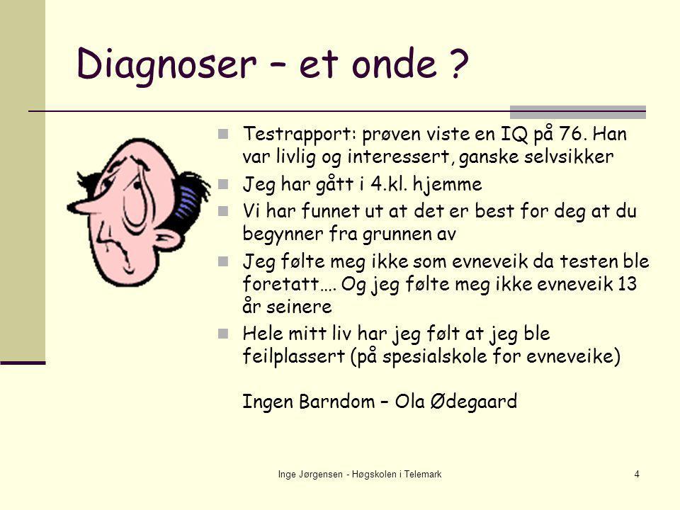 Inge Jørgensen - Høgskolen i Telemark4 Diagnoser – et onde ?  Testrapport: prøven viste en IQ på 76. Han var livlig og interessert, ganske selvsikker