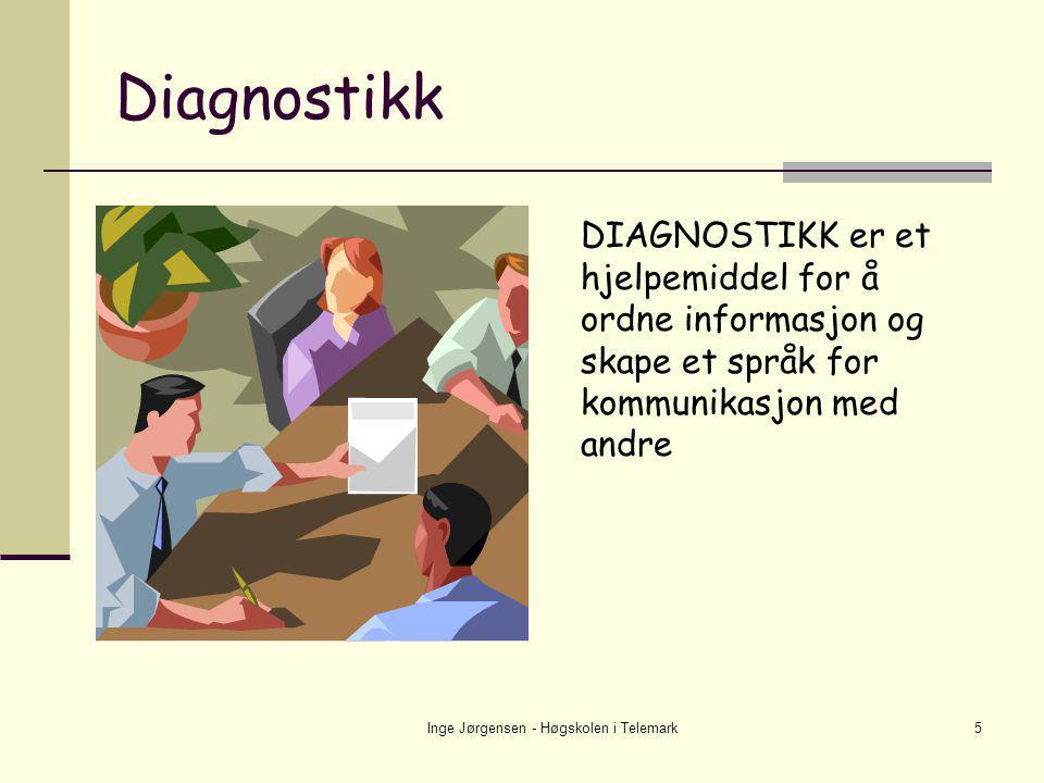 Inge Jørgensen - Høgskolen i Telemark5 DIAGNOSTIKK er et hjelpemiddel for å ordne informasjon og skape et språk for kommunikasjon med andre Diagnostik