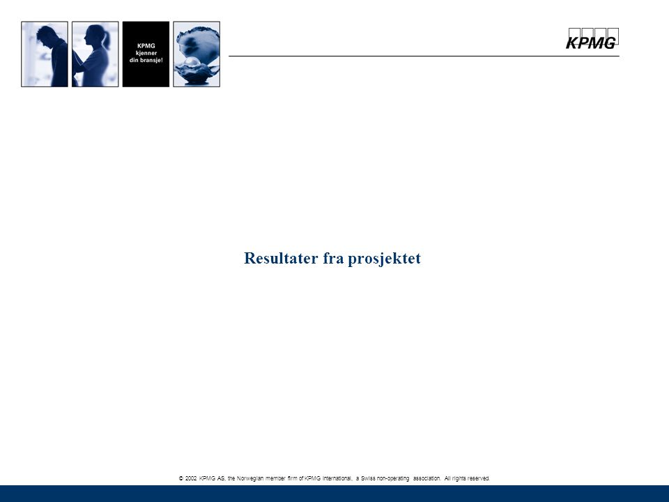© 2002 KPMG AS, the Norwegian member firm of KPMG International, a Swiss non-operating association. All rights reserved. Resultater fra prosjektet