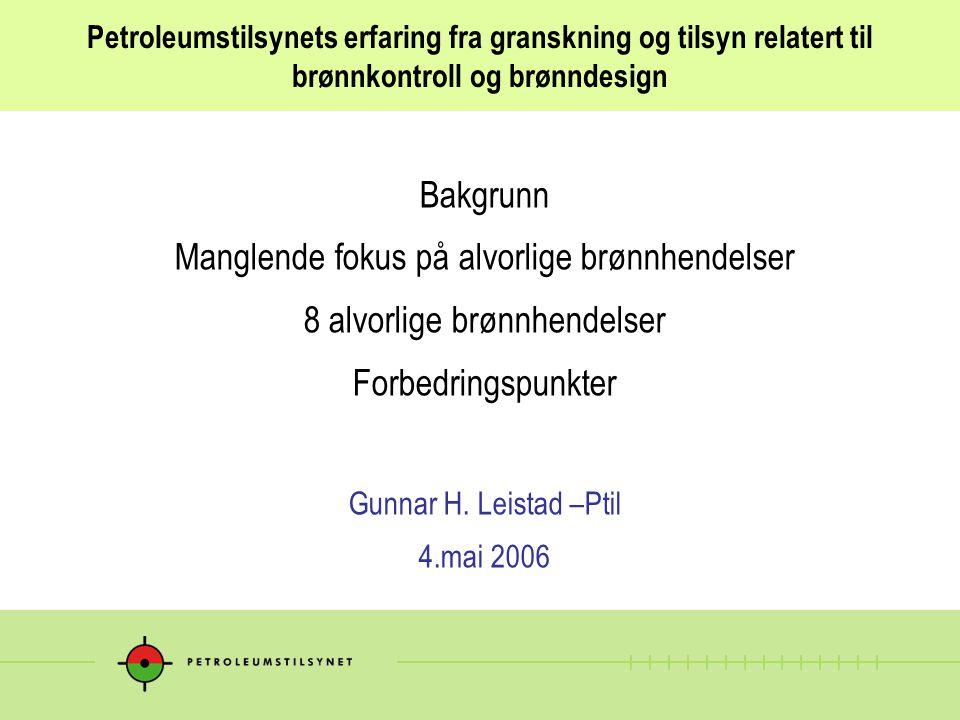 Petroleumstilsynets erfaring fra granskning og tilsyn relatert til brønnkontroll og brønndesign Bakgrunn Manglende fokus på alvorlige brønnhendelser 8