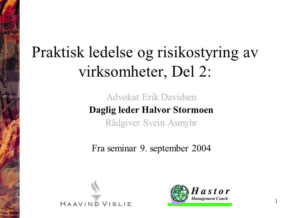 1 Praktisk ledelse og risikostyring av virksomheter, Del 2: Advokat Erik Davidsen Daglig leder Halvor Stormoen Rådgiver Svein Asmyhr Fra seminar 9. se