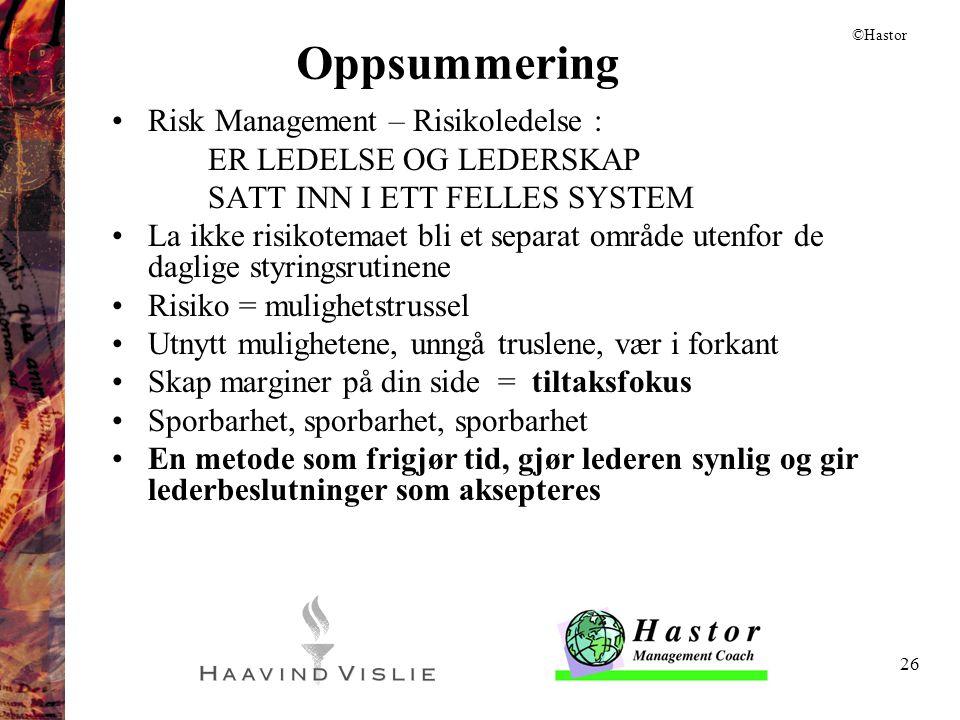 26 Oppsummering •Risk Management – Risikoledelse : ER LEDELSE OG LEDERSKAP SATT INN I ETT FELLES SYSTEM •La ikke risikotemaet bli et separat område ut