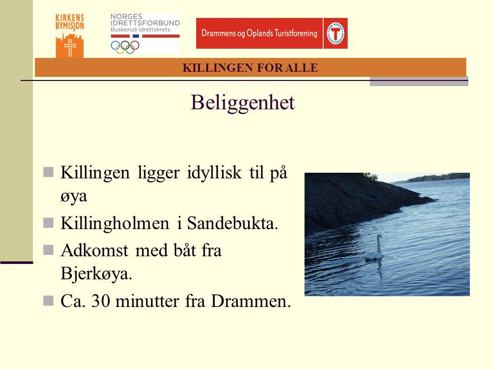 KILLINGEN FOR ALLE Beliggenhet  Killingen ligger idyllisk til på øya  Killingholmen i Sandebukta.  Adkomst med båt fra Bjerkøya.  Ca. 30 minutter