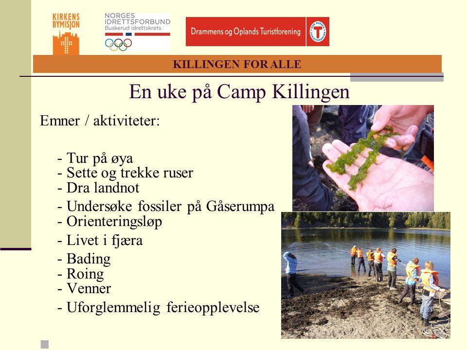 KILLINGEN FOR ALLE En uke på Camp Killingen Emner / aktiviteter: - Tur på øya - Sette og trekke ruser - Dra landnot - Undersøke fossiler på Gåserumpa