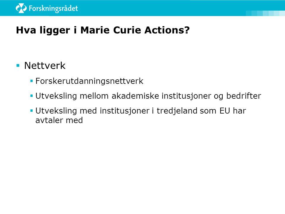 Hva ligger i Marie Curie Actions?  Nettverk  Forskerutdanningsnettverk  Utveksling mellom akademiske institusjoner og bedrifter  Utveksling med in
