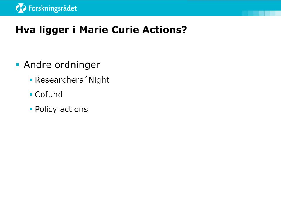 Hva ligger i Marie Curie Actions  Andre ordninger  Researchers´Night  Cofund  Policy actions