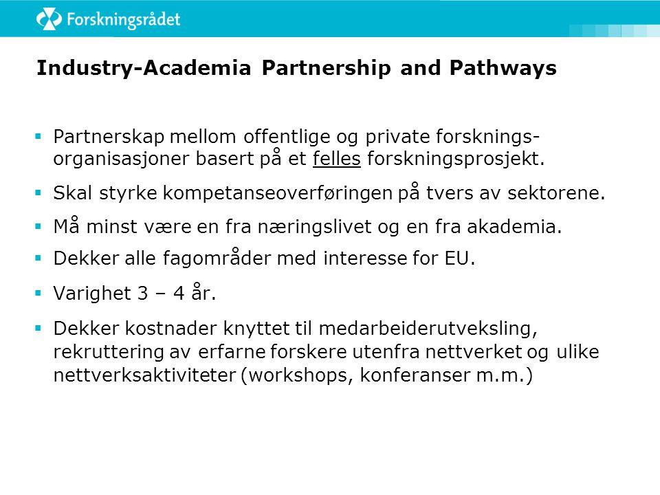 Industry-Academia Partnership and Pathways  Partnerskap mellom offentlige og private forsknings- organisasjoner basert på et felles forskningsprosjekt.