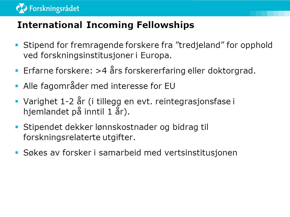  Stipend for fremragende forskere fra tredjeland for opphold ved forskningsinstitusjoner i Europa.