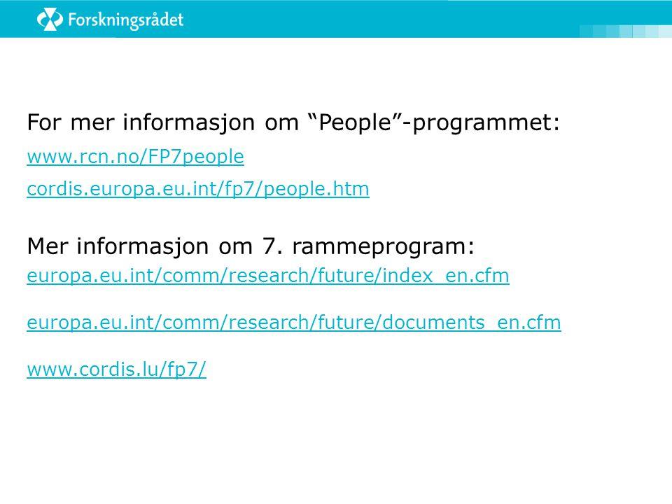 For mer informasjon om People -programmet: www.rcn.no/FP7people cordis.europa.eu.int/fp7/people.htm Mer informasjon om 7.
