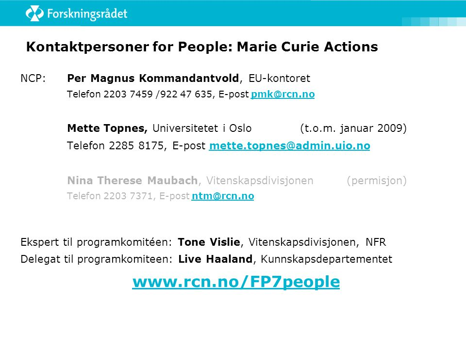 Kontaktpersoner for People: Marie Curie Actions NCP: Per Magnus Kommandantvold, EU-kontoret Telefon 2203 7459 /922 47 635, E-post pmk@rcn.nopmk@rcn.no Mette Topnes, Universitetet i Oslo(t.o.m.