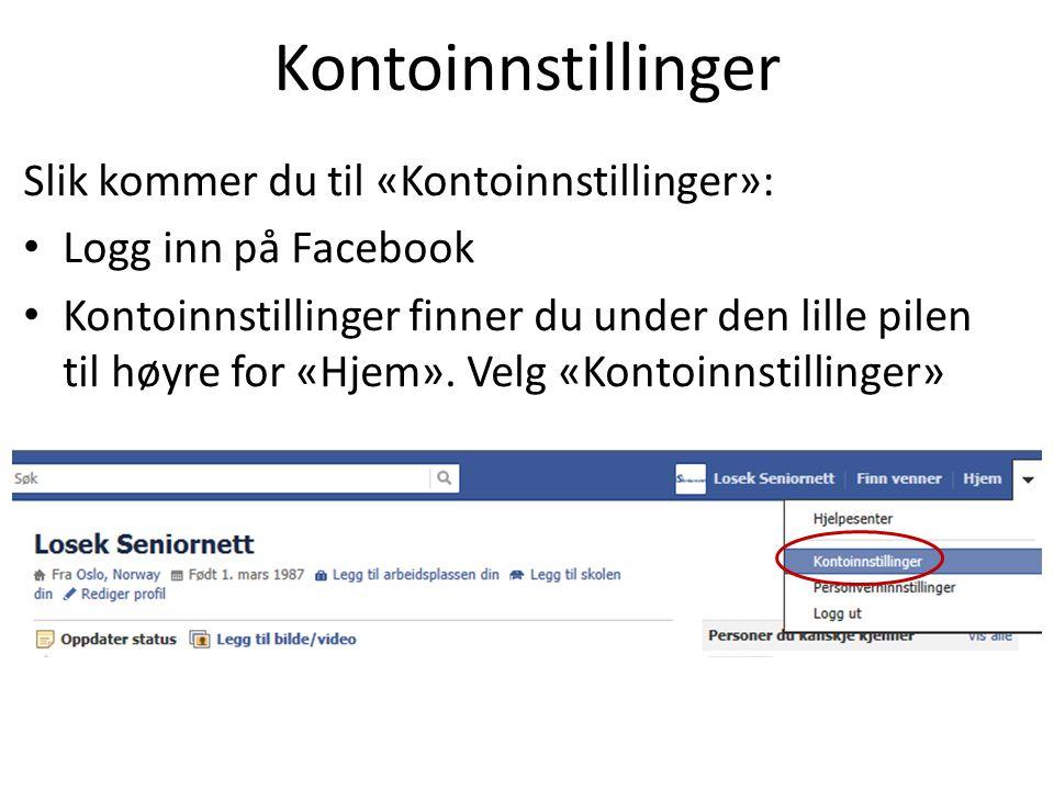 Slik kommer du til «Kontoinnstillinger»: • Logg inn på Facebook • Kontoinnstillinger finner du under den lille pilen til høyre for «Hjem». Velg «Konto