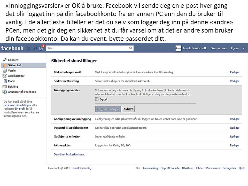«Innloggingsvarsler» er OK å bruke. Facebook vil sende deg en e-post hver gang det blir logget inn på din facebookkonto fra en annen PC enn den du bru