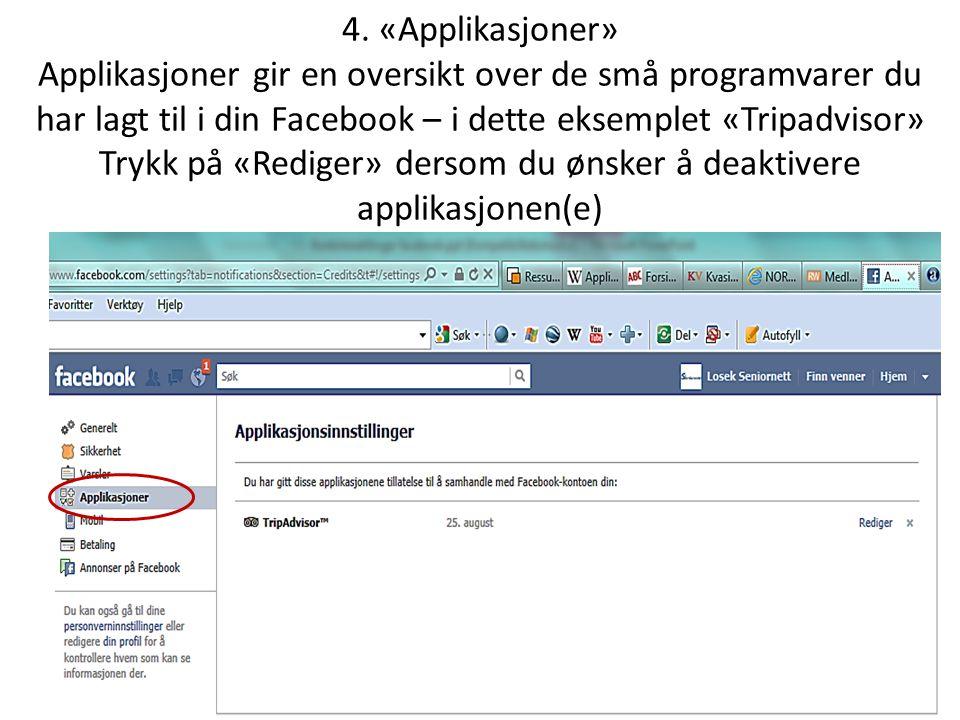4. «Applikasjoner» Applikasjoner gir en oversikt over de små programvarer du har lagt til i din Facebook – i dette eksemplet «Tripadvisor» Trykk på «R