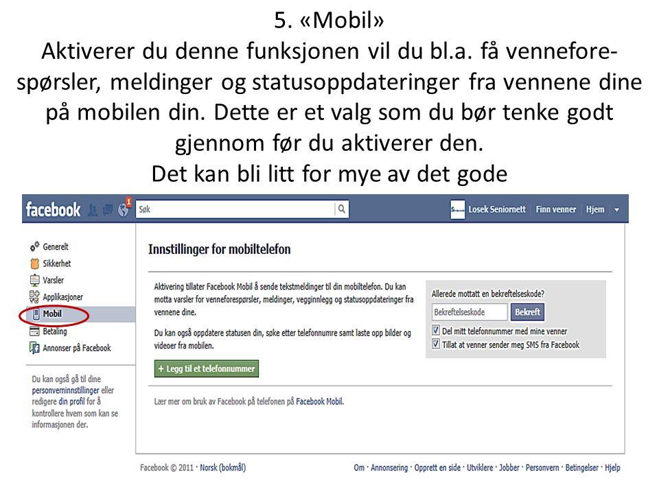5. «Mobil» Aktiverer du denne funksjonen vil du bl.a. få vennefore- spørsler, meldinger og statusoppdateringer fra vennene dine på mobilen din. Dette
