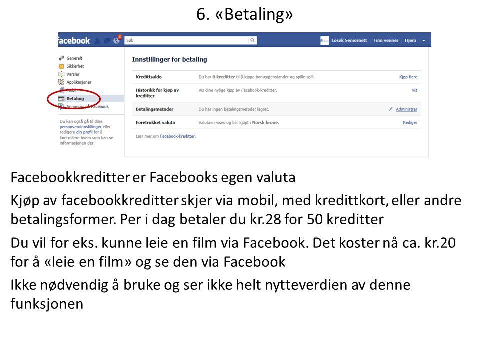 6. «Betaling» Facebookkreditter er Facebooks egen valuta Kjøp av facebookkreditter skjer via mobil, med kredittkort, eller andre betalingsformer. Per