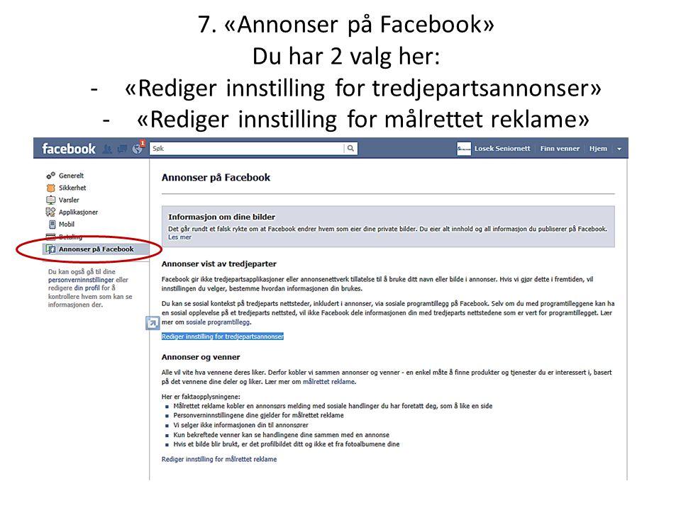 7. «Annonser på Facebook» Du har 2 valg her: -«Rediger innstilling for tredjepartsannonser» -«Rediger innstilling for målrettet reklame»