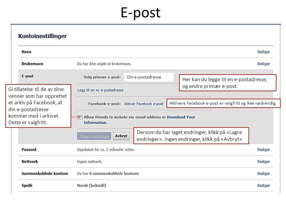 E-post Din e-postadresse Her kan du legge til en e-postadresse, og endre primær e-post. Aktivere Facebook e-post er valgfritt og ikke nødvendig. Gi ti