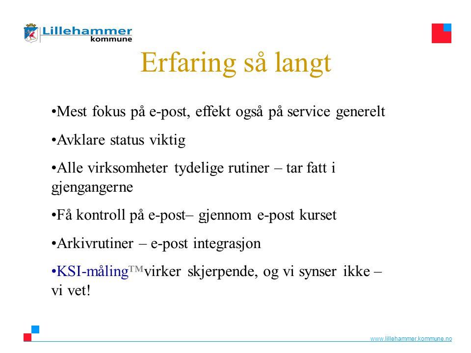 www.lillehammer.kommune.no Erfaring så langt •Mest fokus på e-post, effekt også på service generelt •Avklare status viktig •Alle virksomheter tydelige