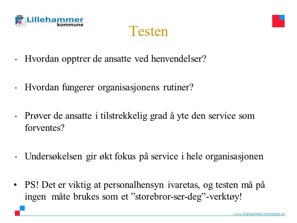 www.lillehammer.kommune.no • Hvordan opptrer de ansatte ved henvendelser? • Hvordan fungerer organisasjonens rutiner? • Prøver de ansatte i tilstrekke
