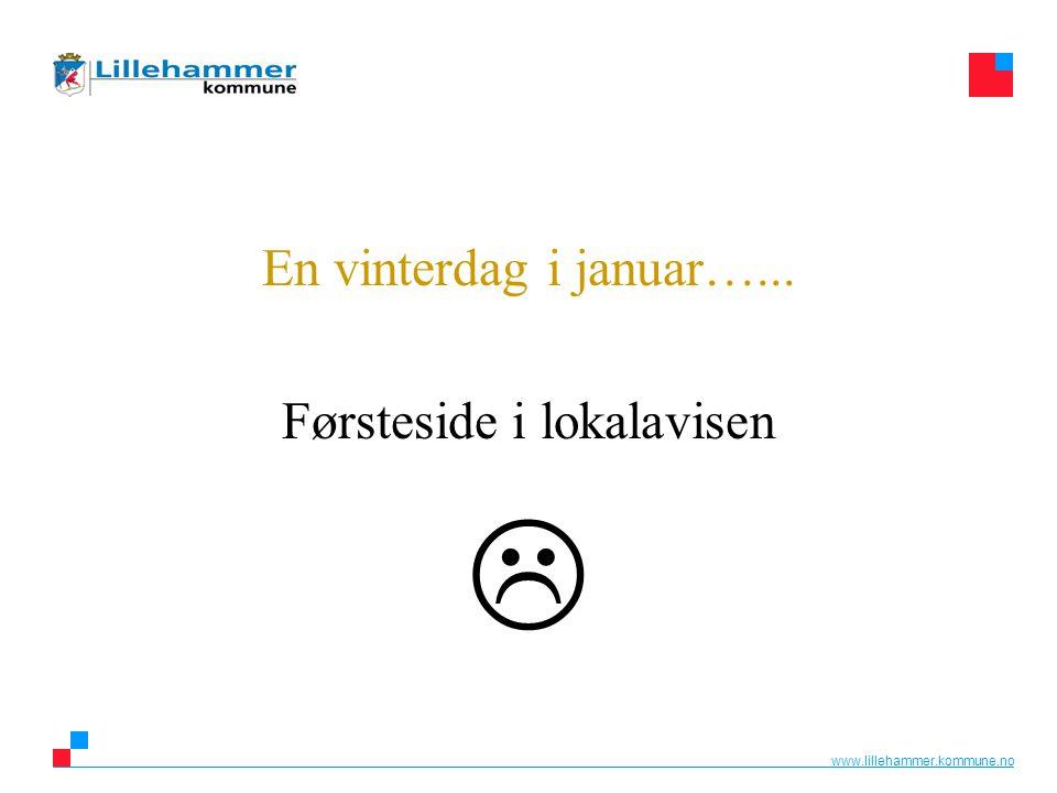 www.lillehammer.kommune.no En vinterdag i januar…... Førsteside i lokalavisen 