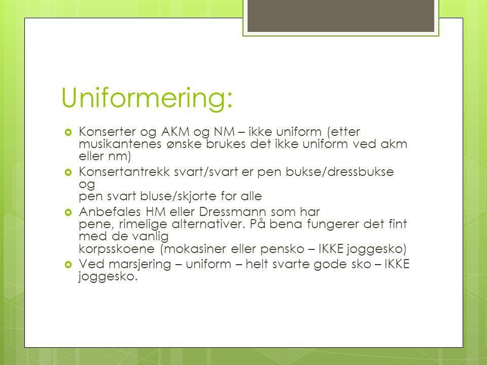 Uniformering:  Konserter og AKM og NM – ikke uniform (etter musikantenes ønske brukes det ikke uniform ved akm eller nm)  Konsertantrekk svart/svart