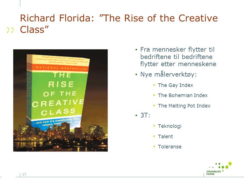 """17 Richard Florida: """"The Rise of the Creative Class"""" • Fra mennesker flytter til bedriftene til bedriftene flytter etter menneskene • Nye målerverktøy"""