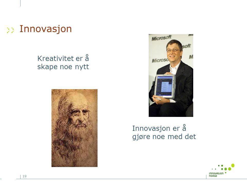 19 Kreativitet er å skape noe nytt Innovasjon er å gjøre noe med det Innovasjon