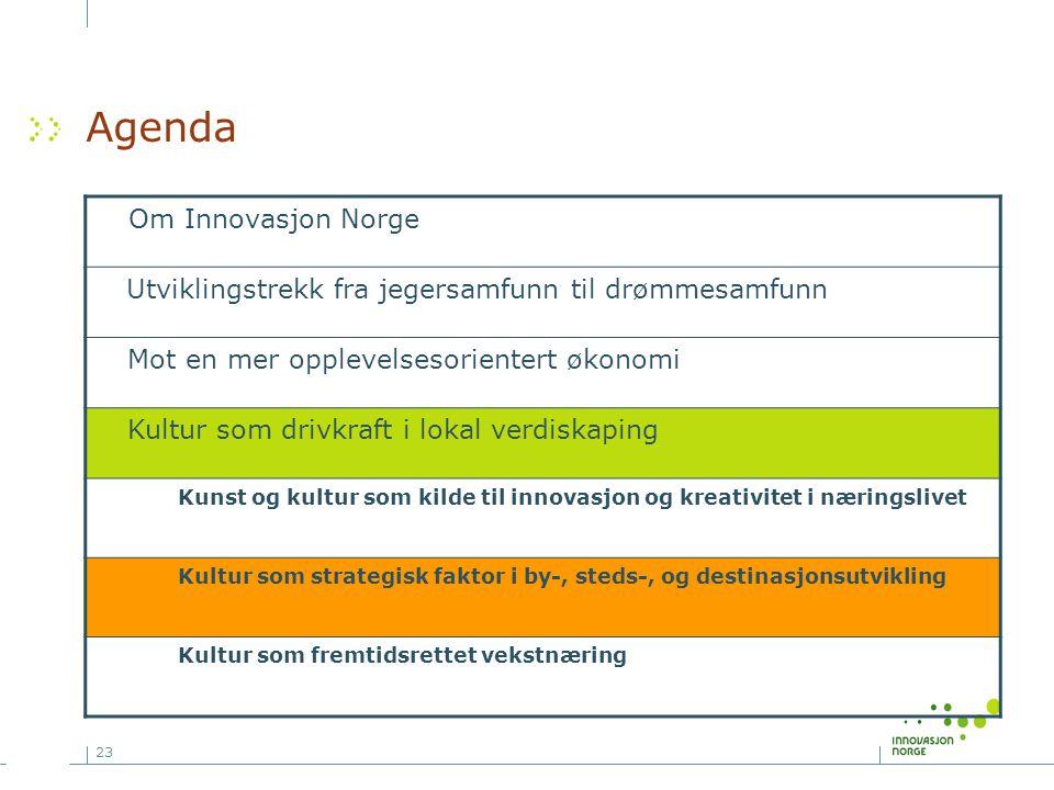 23 Agenda Om Innovasjon Norge Utviklingstrekk fra jegersamfunn til drømmesamfunn Mot en mer opplevelsesorientert økonomi Kultur som drivkraft i lokal