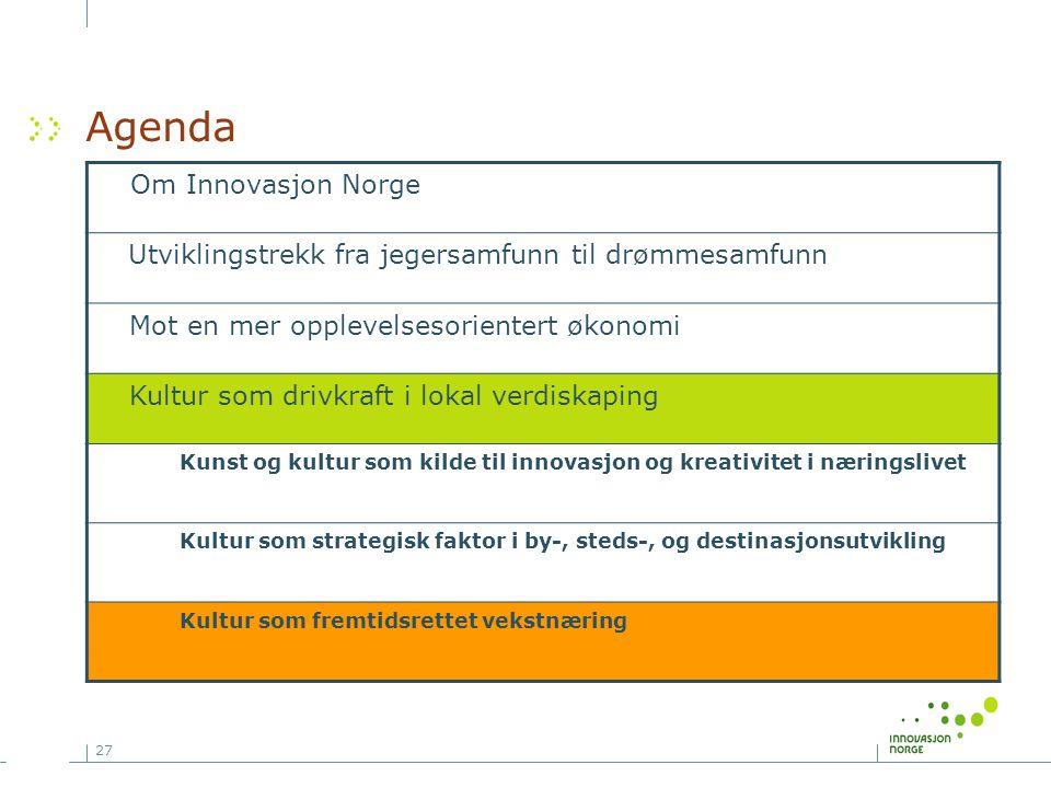 27 Agenda Om Innovasjon Norge Utviklingstrekk fra jegersamfunn til drømmesamfunn Mot en mer opplevelsesorientert økonomi Kultur som drivkraft i lokal