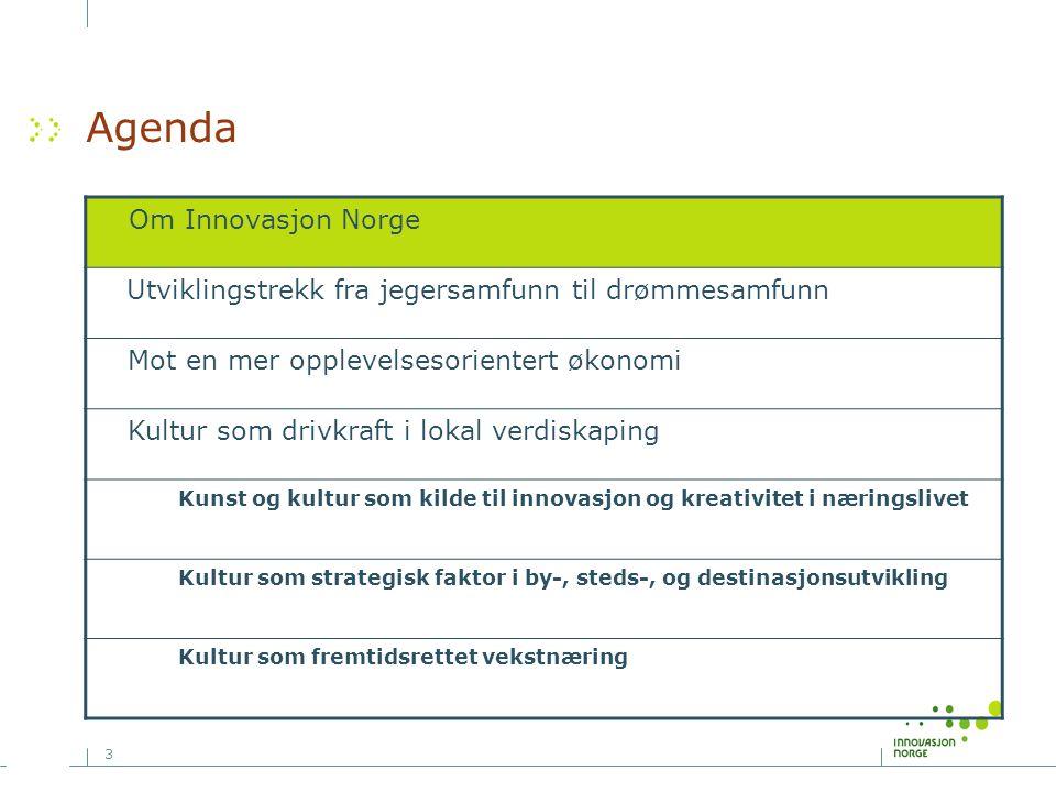 3 Agenda Om Innovasjon Norge Utviklingstrekk fra jegersamfunn til drømmesamfunn Mot en mer opplevelsesorientert økonomi Kultur som drivkraft i lokal v