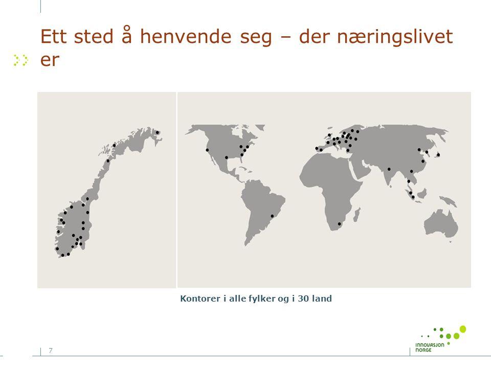 7 Ett sted å henvende seg – der næringslivet er Kontorer i alle fylker og i 30 land