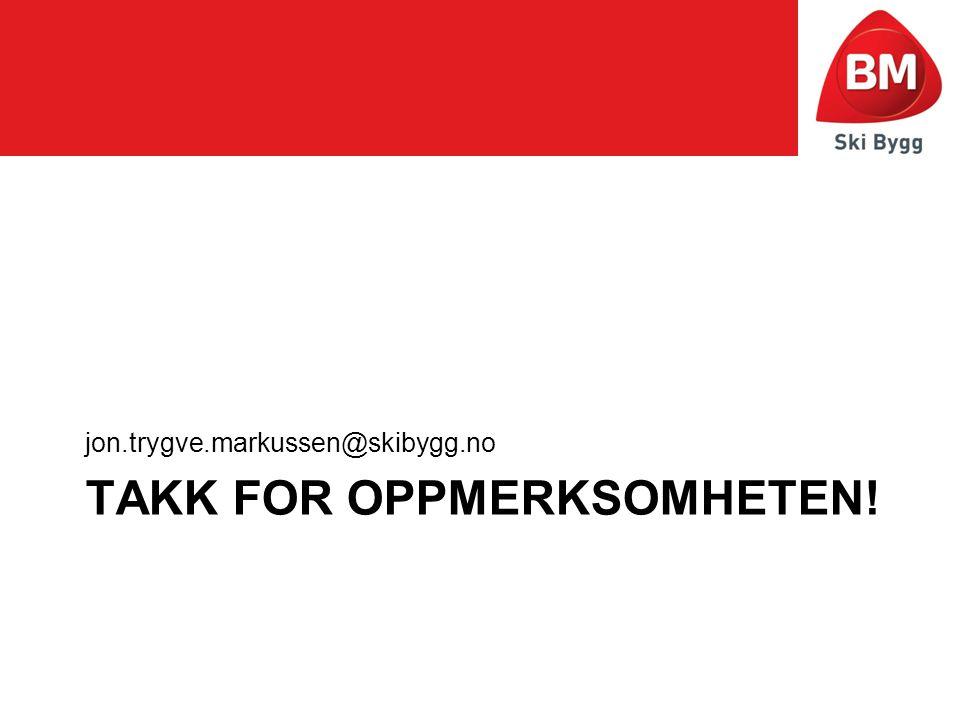 TAKK FOR OPPMERKSOMHETEN! jon.trygve.markussen@skibygg.no